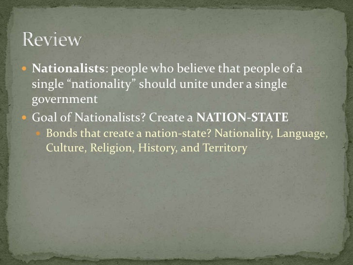 "Nationalists: people who believe that people of a single ""nationality"" should unite under a single government<br />Goal of..."