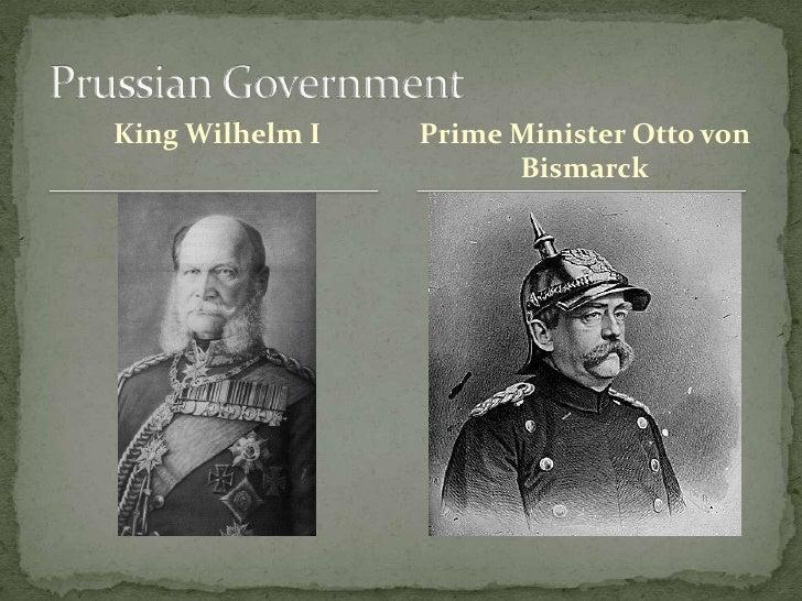 King Wilhelm I<br />Prussian Government<br />Prime Minister Otto von Bismarck<br />