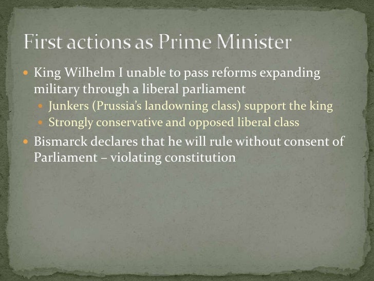 King Wilhelm I unable to pass reforms expanding military through a liberal parliament<br />Junkers (Prussia's landowning c...