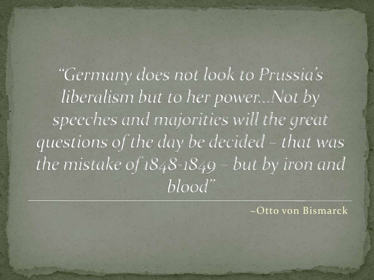 """""""Germany does not look to Prussia's liberalism but to her power…Not by speeches and majorities will the great questions of..."""