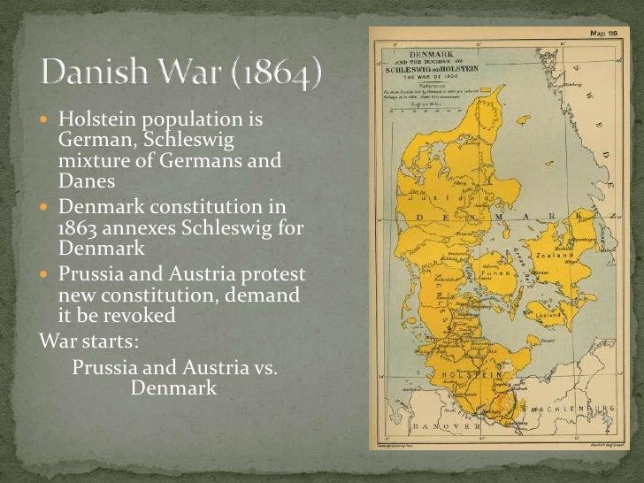 Danish War (1864)<br />Holstein population is German, Schleswig mixture of Germans and Danes<br />Denmark constitution in ...