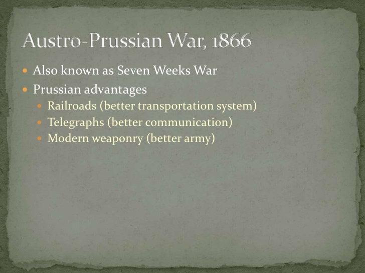 Also known as Seven Weeks War<br />Prussian advantages<br />Railroads (better transportation system)<br />Telegraphs (bett...