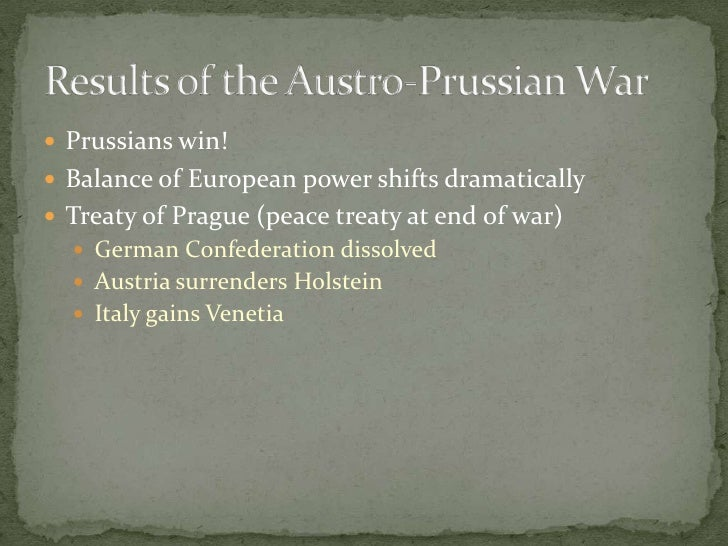 Prussians win!<br />Balance of European power shifts dramatically<br />Treaty of Prague (peace treaty at end of war)<br />...