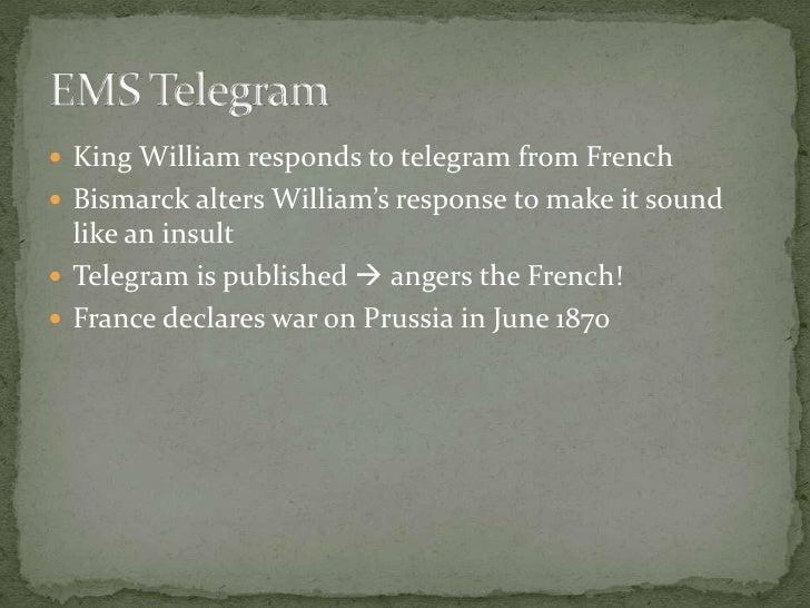 King William responds to telegram from French<br />Bismarck alters William's response to make it sound like an insult<br /...