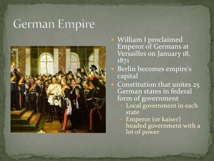 German Empire<br />William I proclaimed Emperor of Germans at Versailles on January 18, 1871<br />Berlin becomes empire's ...