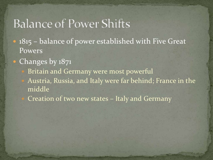 1815 – balance of power established with Five Great Powers<br />Changes by 1871<br />Britain and Germany were most powerfu...