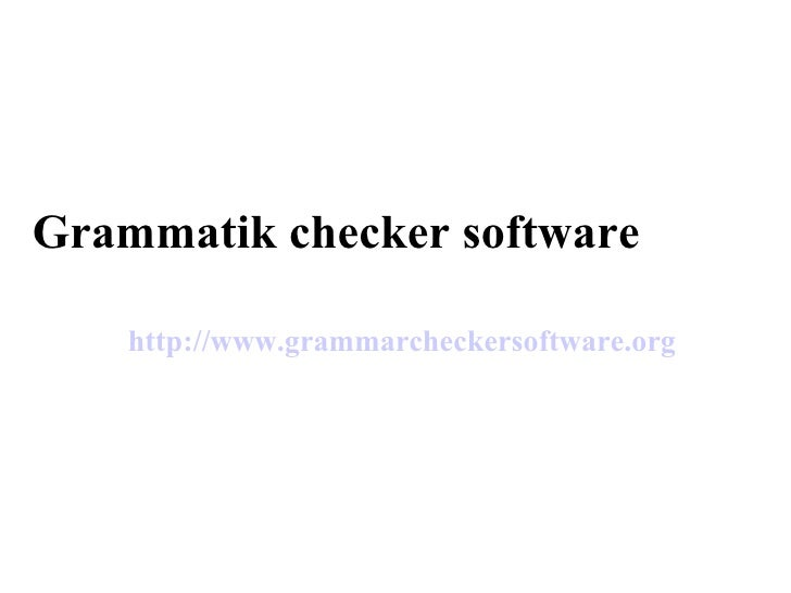 Grammatik checker software http://www.grammarcheckersoftware.org
