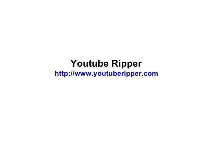 Youtube Ripper  http://www.youtuberipper.com
