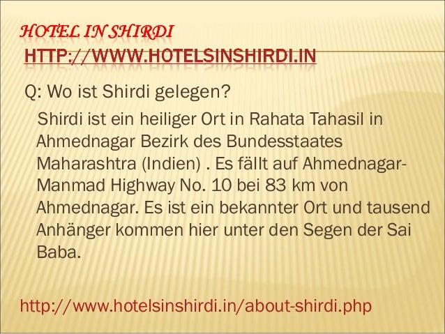 Q: Beschreiben über Shirdi Hotels? Hotels in Shirdi ist ausgestattet mit vielen Einrichtungen, die Sie auswählen nach Ihre...