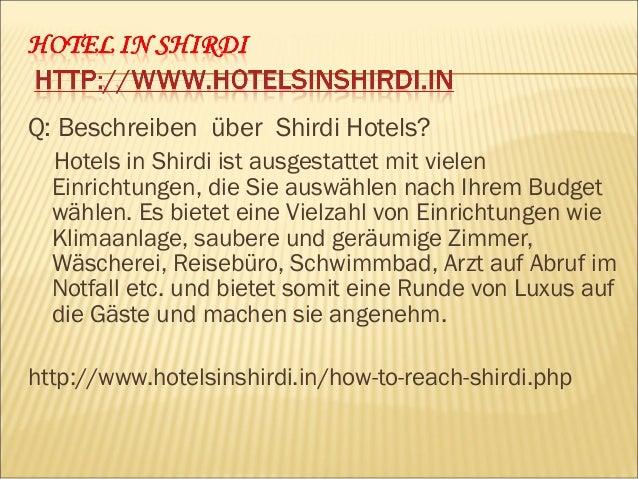 Q: Nennen Sie einige besten Hotels in Shirdi. Einige der besten Hotels in Shirdi sind:  SAI RESIDENCY SHIRDI  HOTEL SAI ...
