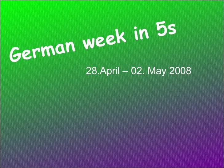 German week in 5s 28.April – 02. May 2008