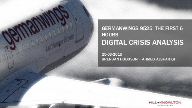 GERMANWINGS 9525: THE FIRST 6 HOURS DIGITAL CRISIS ANALYSIS 25-03-2015 BRENDAN HODGSON + AHMED ALSHARIQI