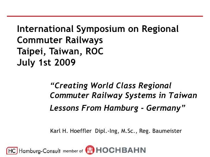 "International Symposium on Regional Commuter Railways Taipei, Taiwan, ROC July 1st 2009         ""Creating World Class Regi..."