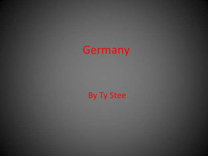 Germany<br />   By Ty Stee<br />