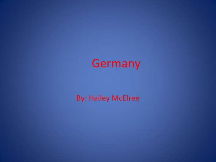 Germany<br />By: Hailey McElree<br />
