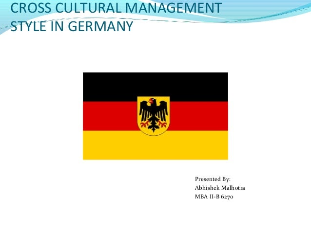 CROSS CULTURAL MANAGEMENTSTYLE IN GERMANY                     Presented By:                     Abhishek Malhotra         ...