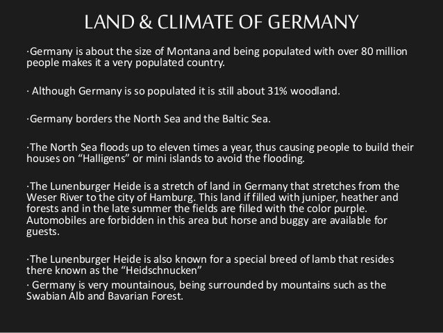 LAND& CLIMATEOFGERMANY ·Germany is about the size of Montana and being populated with over 80 million people makes it a ve...