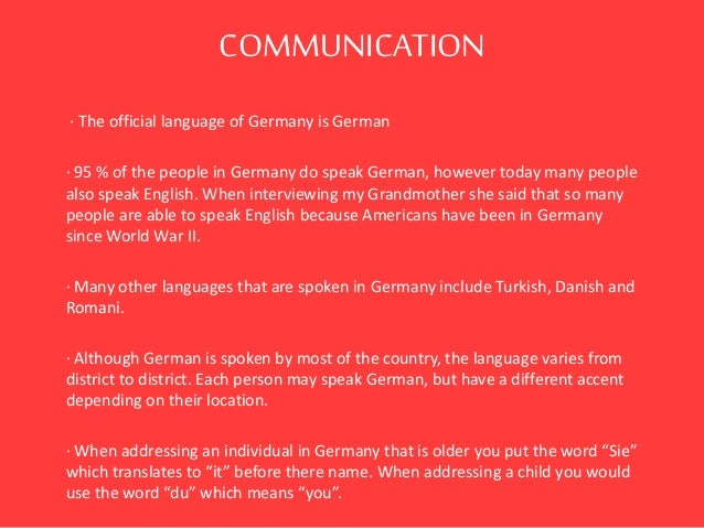 COMMUNICATION · The official language of Germany is German · 95 % of the people in Germany do speak German, however today ...