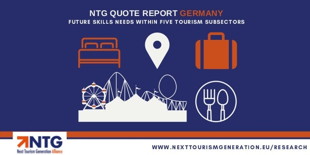 NTG QUOTE REPORT GERMANY WWW.NEXTTOURISMGENERATION.EU/RESEARCH FUTURE SKILLS NEEDS WITHIN FIVE TOURISM SUBSECTORS