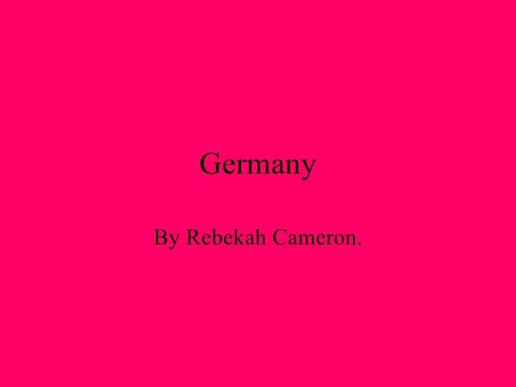 Germany By Rebekah Cameron.