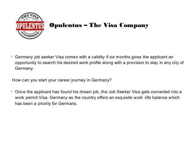 Opulentus – The Visa Company ➢ Germany job seeker Visa comes with a validity if six months gives the applicant an opportun...