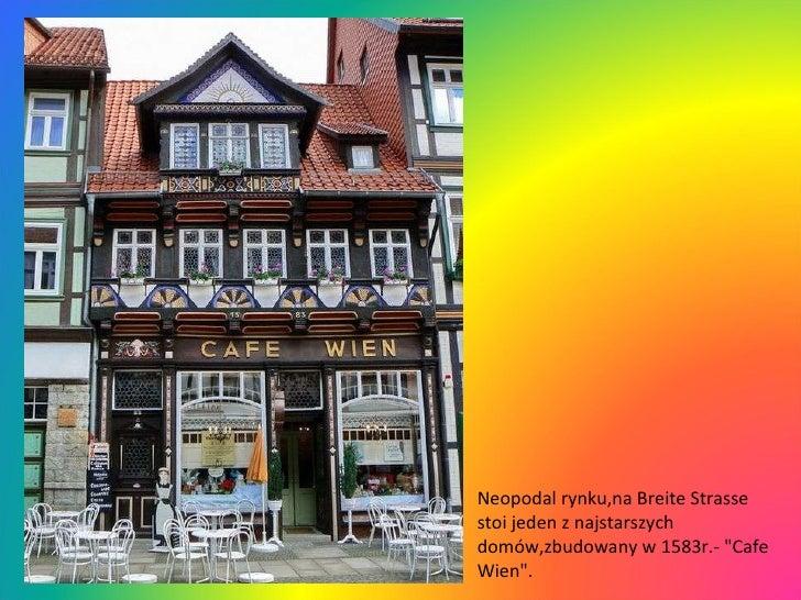 """Neopodal rynku,na Breite Strasse stoi jeden z najstarszych domów,zbudowany w 1583r.- """"Cafe Wien""""."""