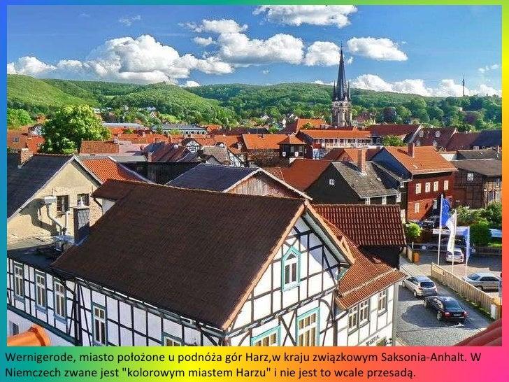 """Wernigerode, miasto położone u podnóża gór Harz,w kraju związkowym Saksonia-Anhalt. W Niemczech zwane jest """"kolorowym..."""