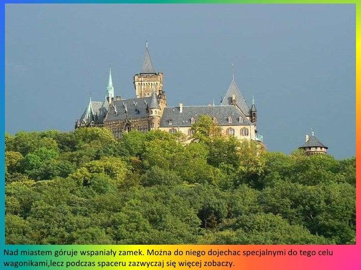 Nad miastem góruje wspaniały zamek. Można do niego dojechac specjalnymi do tego celu wagonikami,lecz podczas spaceru zazwy...