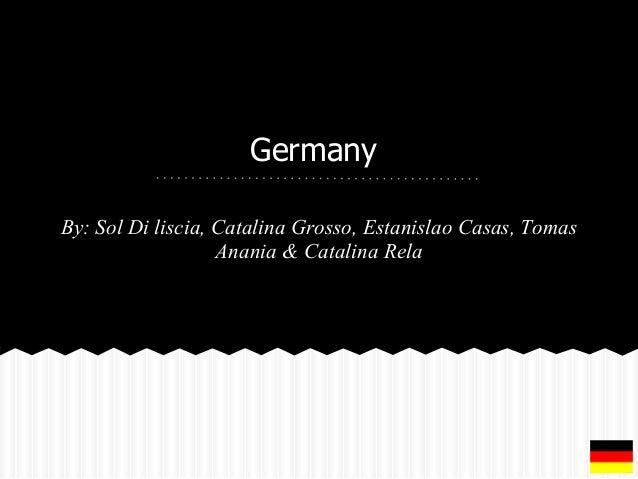 Germany By: Sol Di liscia, Catalina Grosso, Estanislao Casas, Tomas Anania & Catalina Rela