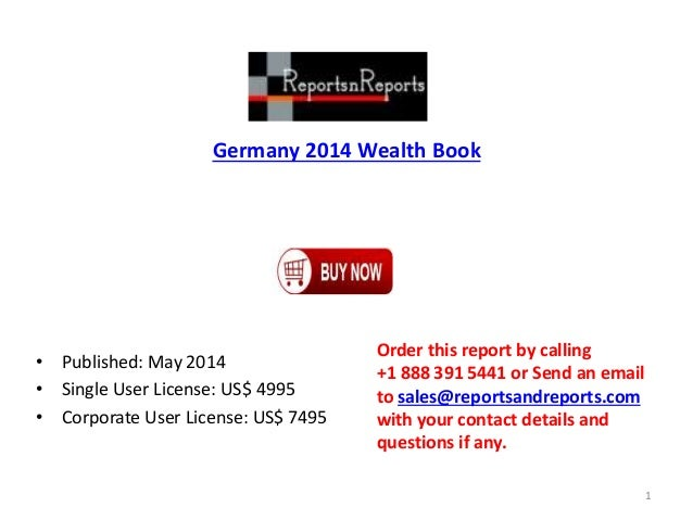 Germany 2014 Wealth Book • Published: May 2014 • Single User License: US$ 4995 • Corporate User License: US$ 7495 Order th...