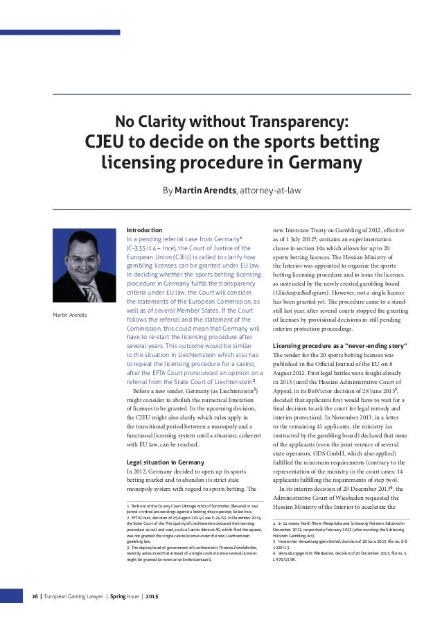 26 | European Gaming Lawyer | Spring Issue | 2015 No Clarity without Transparency: CJEU to decide on the sports betting li...