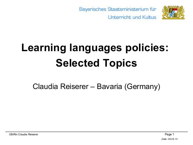 Page 1Date: 06.05.13OStRin Claudia ReisererLearning languages policies:Selected TopicsClaudia Reiserer – Bavaria (Germany)