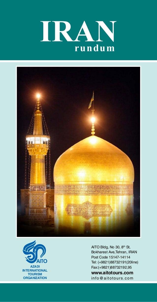 IRANrundum AZADI INTERNATIONAL TOURISM ORGANIZATION www.aitotours.com info@aitotours.com AITO Bldg, No 30, 8th St, Bokhare...