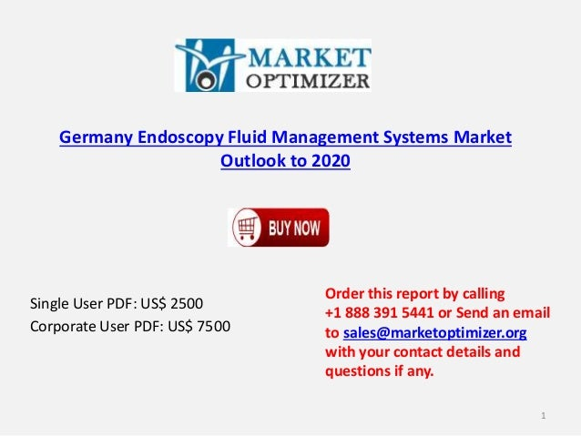 Germany Endoscopy Fluid Management Systems Market Outlook to 2020 Single User PDF: US$ 2500 Corporate User PDF: US$ 7500 O...
