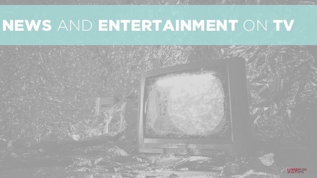 NEWS AND ENTERTAINMENT ON TV