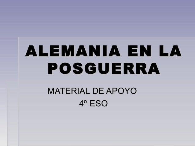 ALEMANIA EN LAALEMANIA EN LA POSGUERRAPOSGUERRA MATERIAL DE APOYOMATERIAL DE APOYO 4º ESO4º ESO