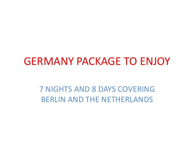 GERMANY PACKAGE TO ENJOY 7 NIGHTS AND 8 DAYS COVERING BERLIN AND THE NETHERLANDS