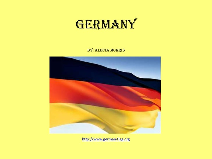 GERMANY  by: Alecia Morrishttp://www.german-flag.org