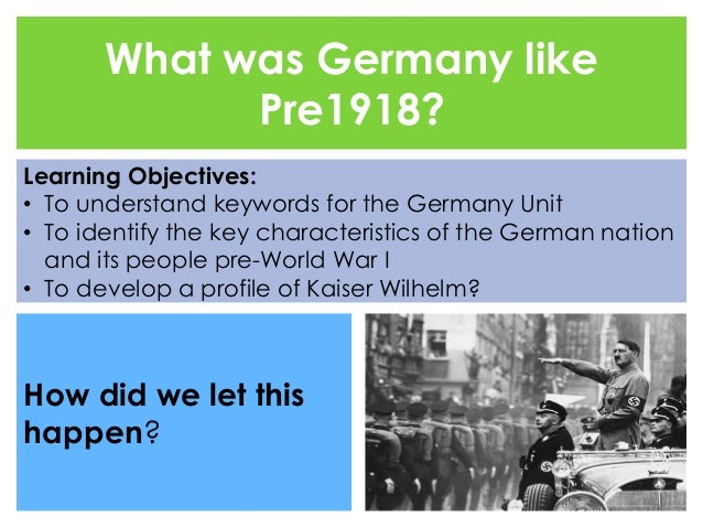 What was Germany like  Pre1918?  Learning Objectives:  • To understand keywords for the Germany Unit  • To identify the ke...