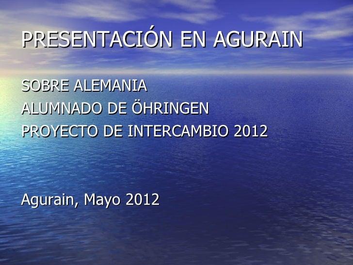 PRESENTACIÓN EN AGURAINSOBRE ALEMANIAALUMNADO DE ÖHRINGENPROYECTO DE INTERCAMBIO 2012Agurain, Mayo 2012