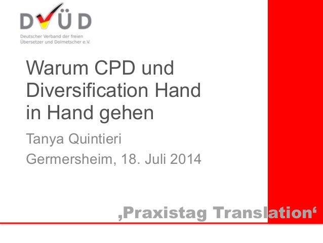 Warum CPD und Diversification Hand  in Hand gehen Tanya Quintieri Germersheim, 18. Juli 2014 'Praxistag Translation'