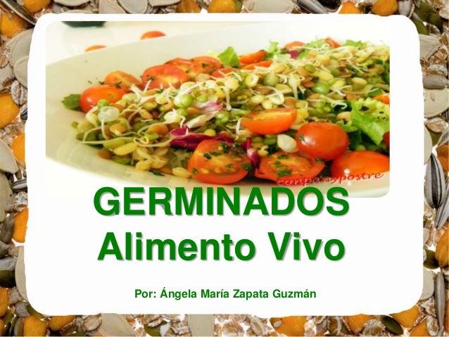 Por: Ángela María Zapata Guzmán GERMINADOS Alimento Vivo