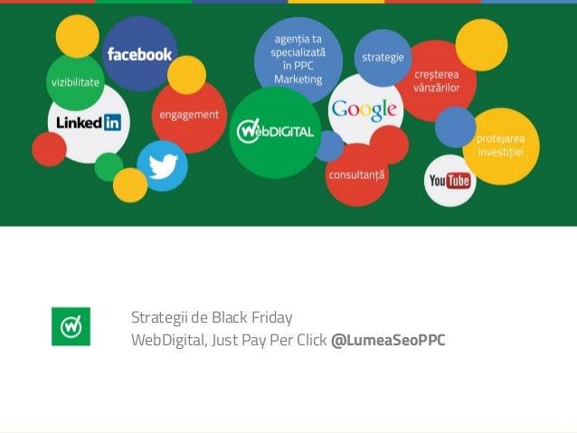 Strategii de Black Friday WebDigital, Just Pay Per Click @LumeaSeoPPC