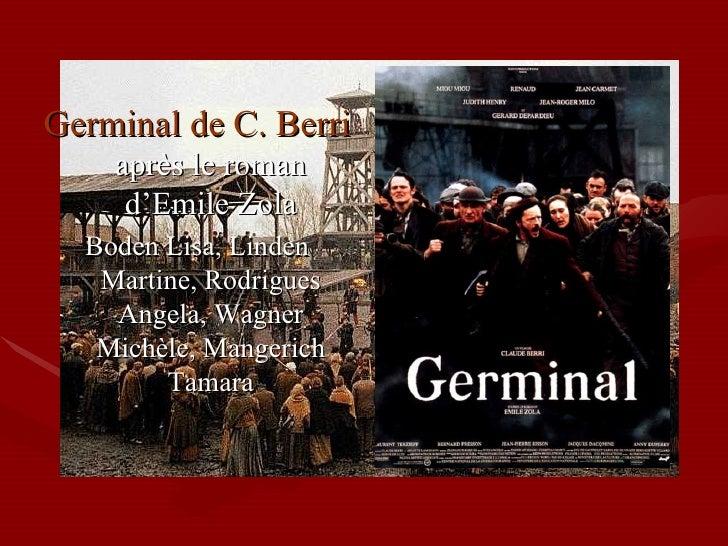 <ul><li>Germinal de C. Berri après le roman d'Emile Zola </li></ul><ul><li>Boden Lisa, Linden Martine, Rodrigues Angela, W...