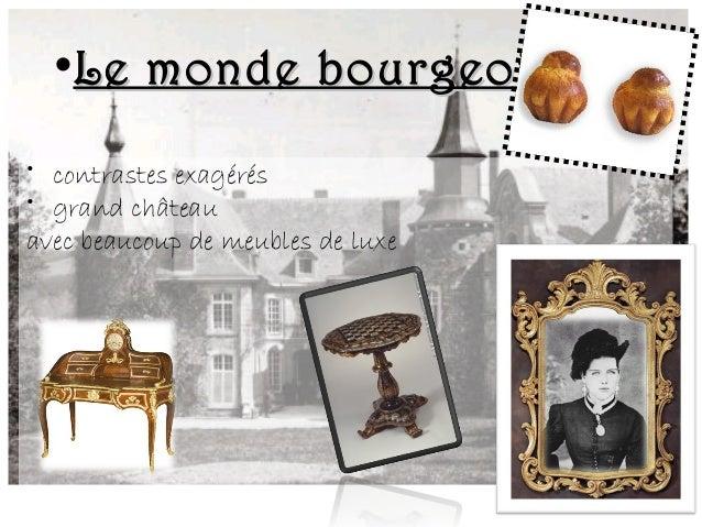 •Le monde bourgeoisLe monde bourgeois • contrastes exagérés • grand château avec beaucoup de meubles de luxe