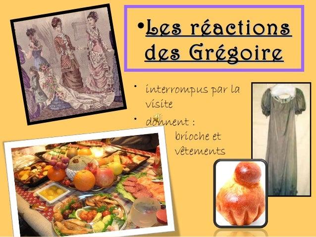 •Les réactionsLes réactions des Grégoiredes Grégoire • interrompus par la visite • donnent : brioche et vêtements