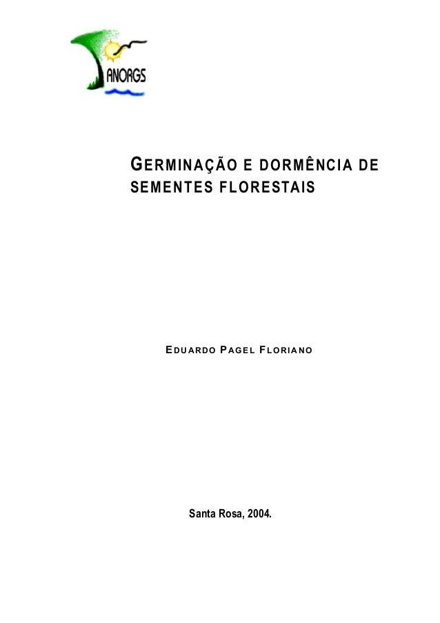 GERMINAÇÃO E DORMÊNCIA DE SEMENTES FLORESTAIS ED U A R D O PA G E L FL O R I A N O Santa Rosa, 2004.
