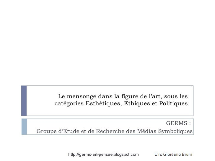 Le mensonge dans la figure de l'art, sous les catégories Esthétiques, Ethiques et Politiques GERMS :  Groupe d'Etude et de...