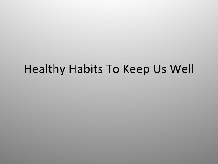 Healthy Habits To Keep Us Well