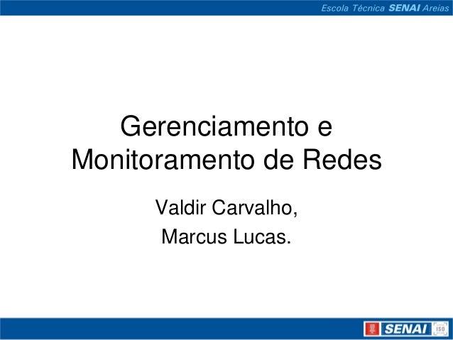Gerenciamento eMonitoramento de RedesValdir Carvalho,Marcus Lucas.